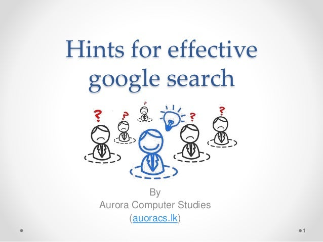 Hints for effective google search By Aurora Computer Studies (auoracs.lk) 1