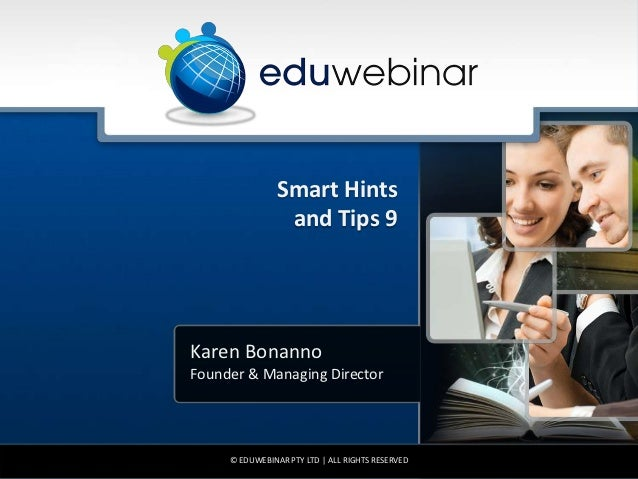 Smart Hints                 and Tips 9Karen BonannoFounder & Managing Director     © EDUWEBINAR PTY LTD | ALL RIGHTS RESER...