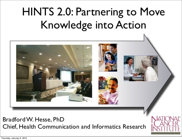 HINTS 2.0: Partnering to Move Knowledge into Action  Bradford W. Hesse, PhD Chief, Health Communication and Informatics Re...