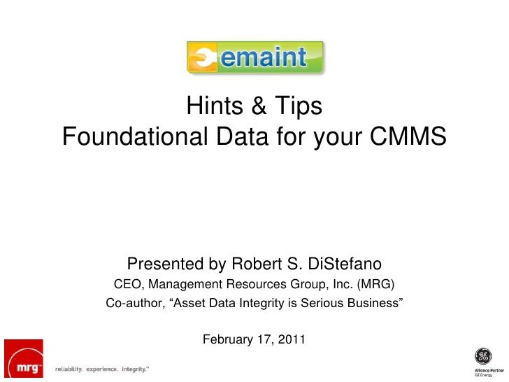 Hints & TipsFoundational Data for your CMMS      Presented by Robert S. DiStefano    CEO, Management Resources Group, Inc....