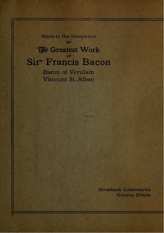 """^$:memmmiM^^m!m^^^M . i Tj l' ' >' L- Hints to the Decipherer OF """"^ Greatest Work OF Sir Francis Bacon Baron of Verulam Vi..."""