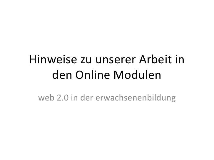 Hinweise zu unserer Arbeit in den Online Modulen<br />web 2.0 in der erwachsenenbildung<br />