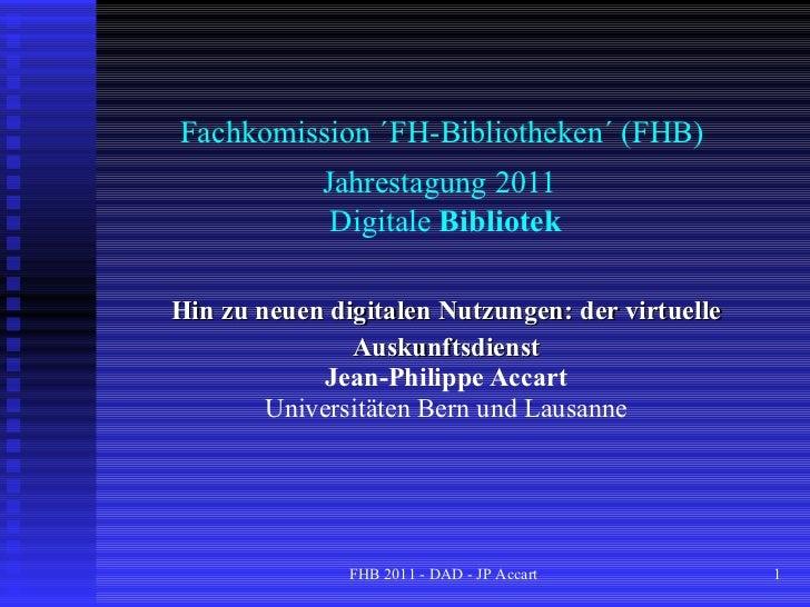 Fachkomission ´FH-Bibliotheken´ (FHB)  Jahrestagung 2011   Digitale  Bibliotek Hin zu neuen digitalen Nutzungen: der virtu...