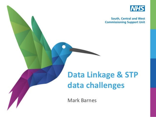 Data Linkage & STP data challenges Mark Barnes