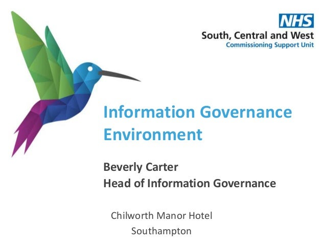 Information Governance Environment Beverly Carter Head of Information Governance Chilworth Manor Hotel Southampton