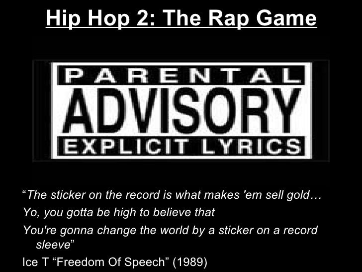 "Hip Hop 2: The Rap Game <ul><li>"" The sticker on the record is what makes 'em sell gold… </li></ul><ul><li>Yo, you gotta b..."