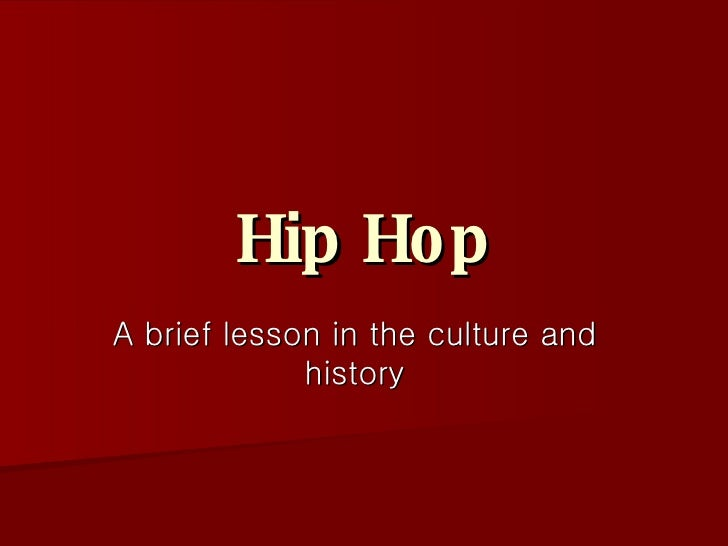 Hip Hop A brief lesson in the culture and history