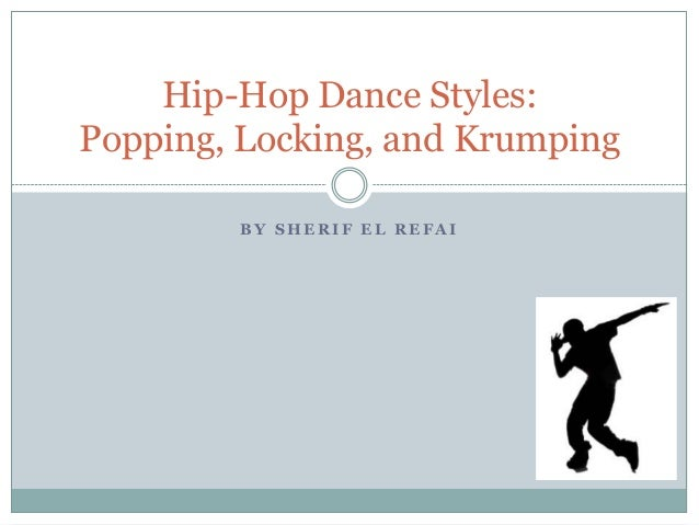 B Y S H E R I F E L R E F A IHip-Hop Dance Styles:Popping, Locking, and Krumping