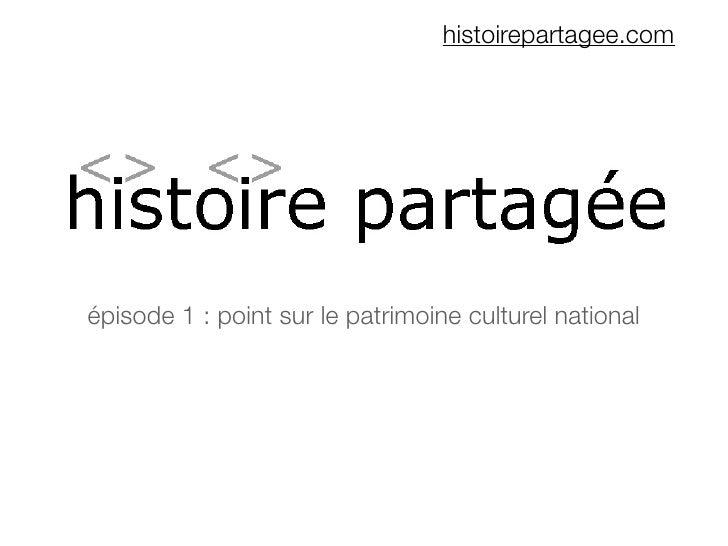 histoirepartagee.comépisode 1 : point sur le patrimoine culturel national