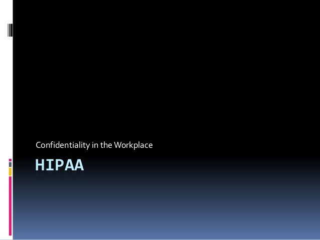 Confidentiality in the WorkplaceHIPAA
