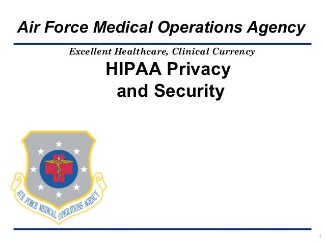Air Force Medical Operations Agency Excellent Healthcare, Clinical Currency  HIPAA Privacy and Security  1