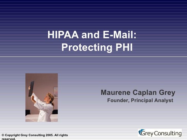 HIPAA and E-Mail:  Protecting PHI Maurene Caplan Grey Founder, Principal Analyst