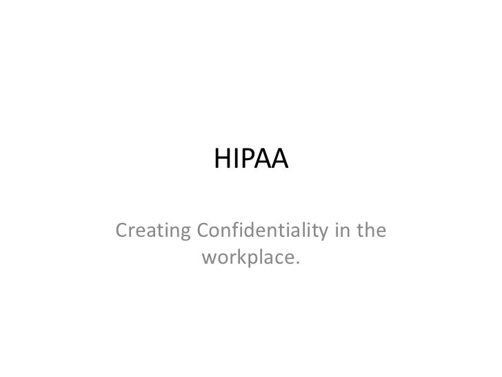 HIPAA<br />Creating Confidentiality in the workplace.<br />