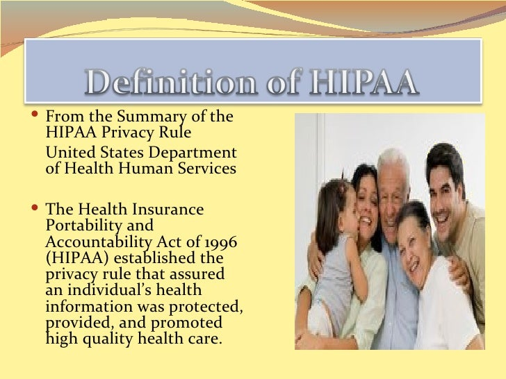The Major of HIPAA The major goal of HIPAA is to limit access  of an individual's health information by  creating a defin...