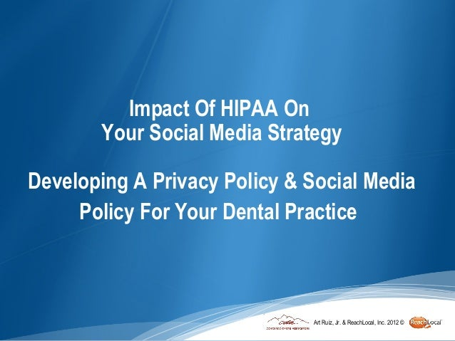 Impact Of HIPAA On       Your Social Media StrategyDeveloping A Privacy Policy & Social Media     Policy For Your Dental P...