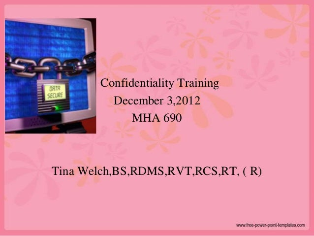 Confidentiality Training          December 3,2012              MHA 690Tina Welch,BS,RDMS,RVT,RCS,RT, ( R)