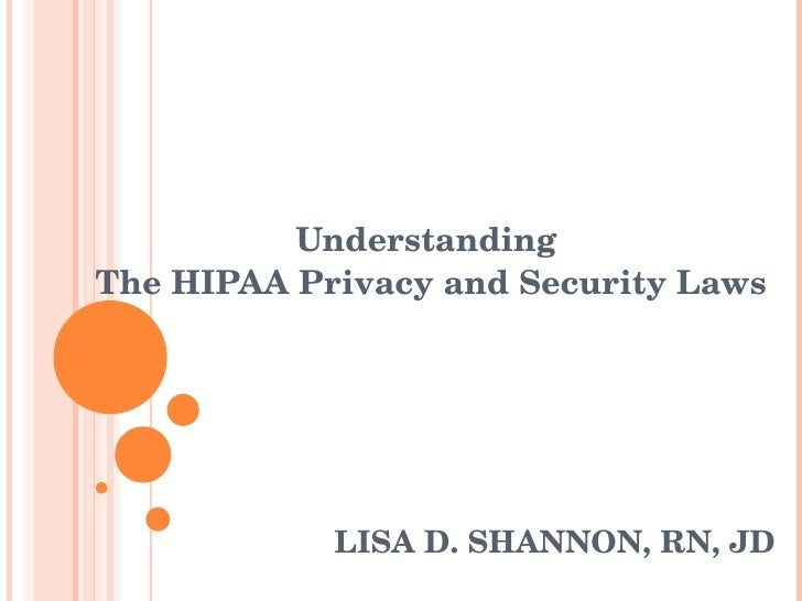 LISA D. SHANNON, RN, JD Understanding  The HIPAA Privacy and Security Laws
