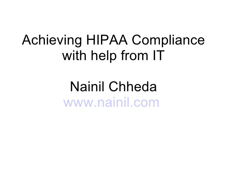 Achieving HIPAA Compliance with help from IT Nainil Chheda www.nainil.com