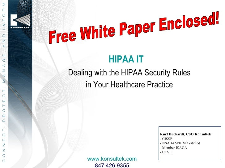 HIPAA IT Dealing with the HIPAA Security Rules      in Your Healthcare Practice                                Kurt Buckar...
