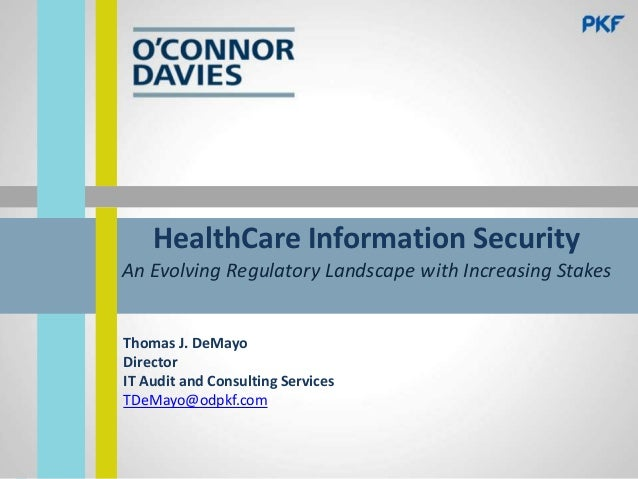 HealthCare Information Security An Evolving Regulatory Landscape with Increasing Stakes  Thomas J. DeMayo Director IT Audi...