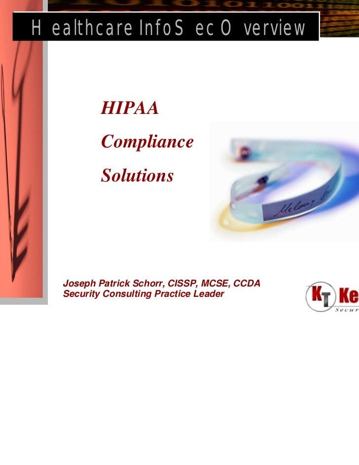 Healthcare InfoSec Overview          HIPAA          Compliance          Solutions   Joseph Patrick Schorr, CISSP, MCSE, CC...