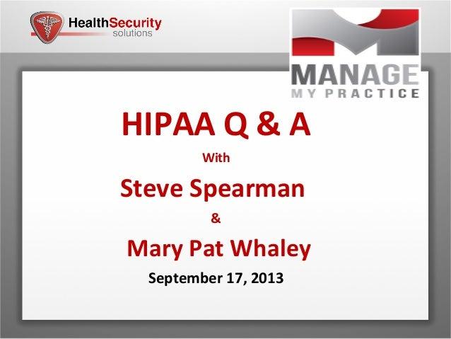 864-200-2419 info@healthsecuritysolutions.com HIPAA Q & A With Steve Spearman & Mary Pat Whaley September 17, 2013