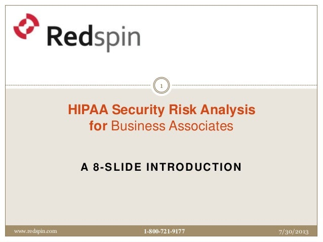 A 8-SLIDE INTRODUCTION HIPAA Security Risk Analysis for Business Associates 7/30/2013www.redspin.com 1 1-800-721-9177