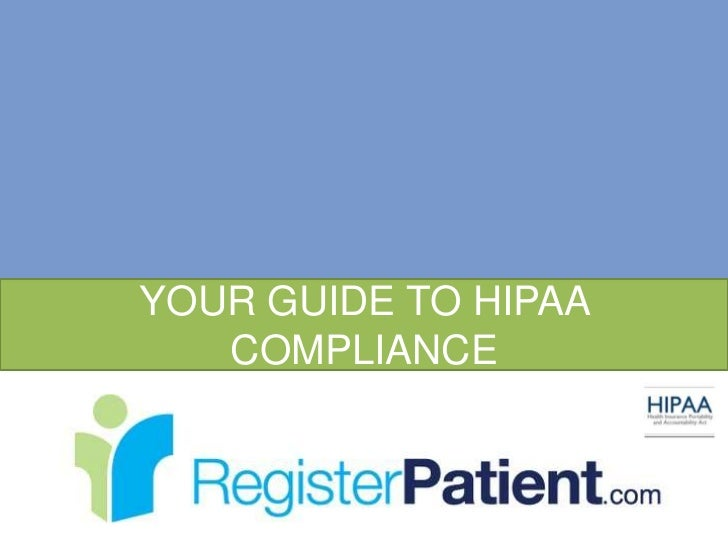 YOUR GUIDE TO HIPAA   COMPLIANCE