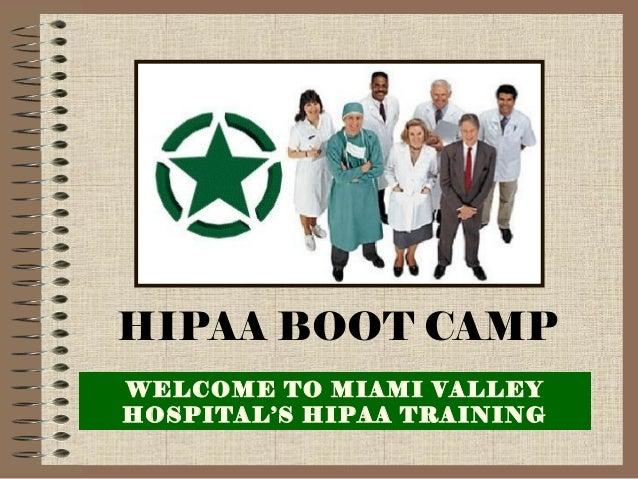 HIPAA BOOT CAMP WELCOME TO MIAMI VALLEY HOSPITAL'S HIPAA TRAINING