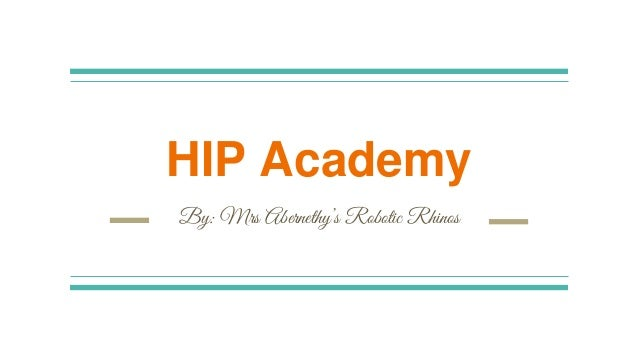 HIP Academy By: Mrs Abernethy's Robotic Rhinos