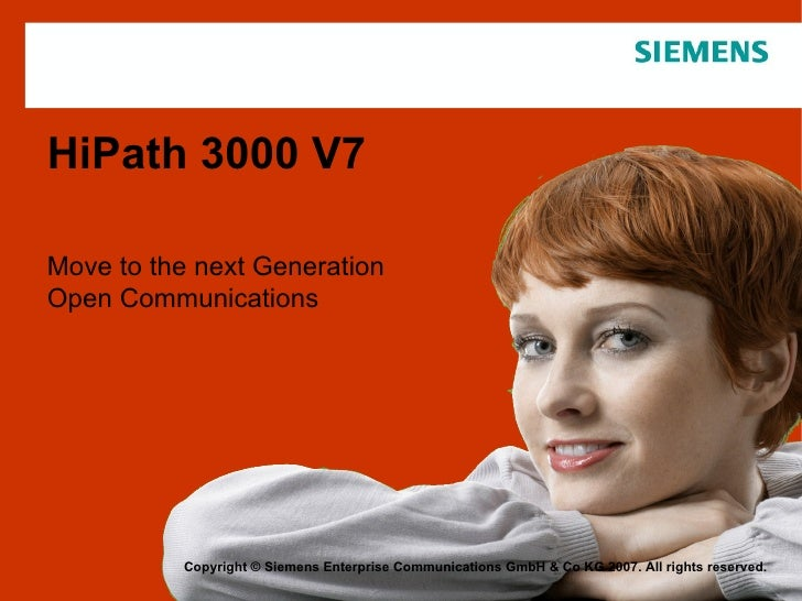 HiPath 3000 V7 Move to the next Generation  Open Communications Copyright © Siemens Enterprise Communications GmbH & Co KG...
