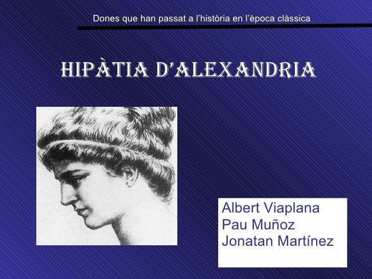 HipÀtia d'Alexandria Albert Viaplana Pau Muñoz Jonatan Martínez Dones que han passat a l'història en l'època clàssica