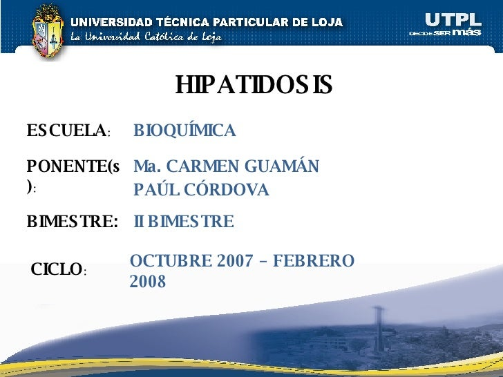 ESCUELA : HIPATIDOSIS PONENTE(s) : BIMESTRE: CICLO : BIOQUÍMICA Ma. CARMEN GUAMÁN PAÚL CÓRDOVA II BIMESTRE OCTUBRE 2007 – ...