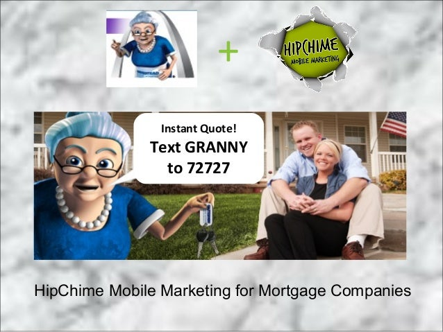 +                Instant Quote!              Text GRANNY                to 72727HipChime Mobile Marketing for Mortgage Com...