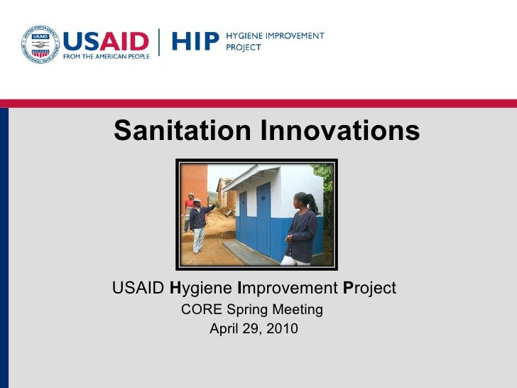 Sanitation Innovations USAID  H ygiene  I mprovement  P roject CORE Spring Meeting  April 29, 2010
