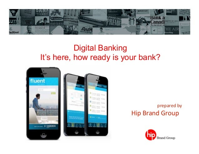 Digital Banking It's here, how ready is your bank?