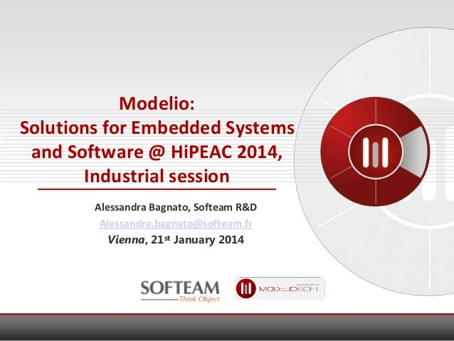 Modelio: Solutions for Embedded Systems and Software @ HiPEAC 2014, Industrial session Alessandra Bagnato, Softeam R&D Ale...