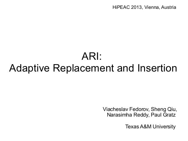 Viacheslav Fedorov, Sheng Qiu, Narasimha Reddy, Paul Gratz Texas A&M University ARI: Adaptive Replacement and Insertion Hi...