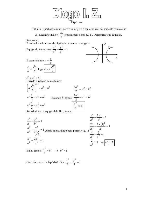 1  Hipérbole  01) Uma Hipérbole tem seu centro na origem e seu eixo real coincidente com o eixo  X. Excentricidade =  6 e ...