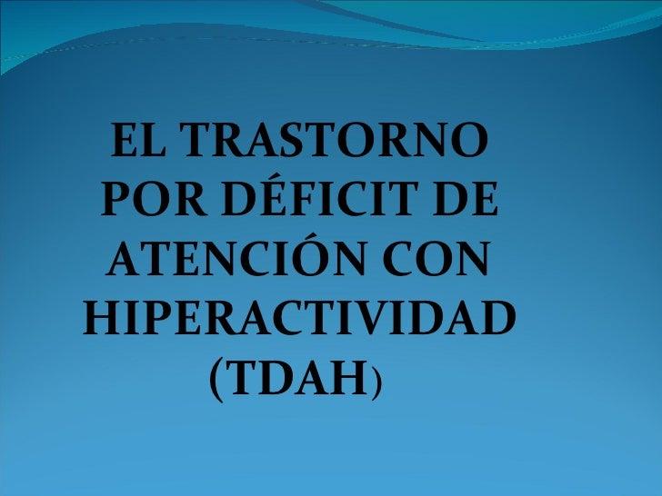 EL TRASTORNO POR DÉFICIT DE ATENCIÓN CON HIPERACTIVIDAD (TDAH )