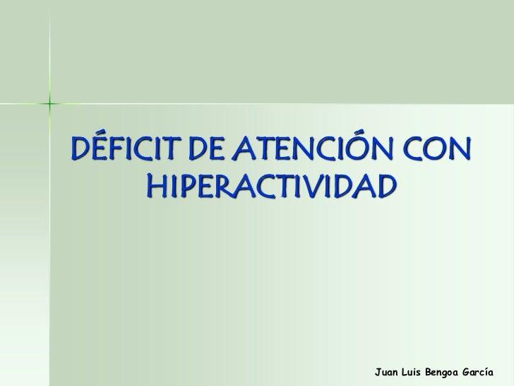 DÉFICIT DE ATENCIÓN CON     HIPERACTIVIDAD                 Juan Luis Bengoa García