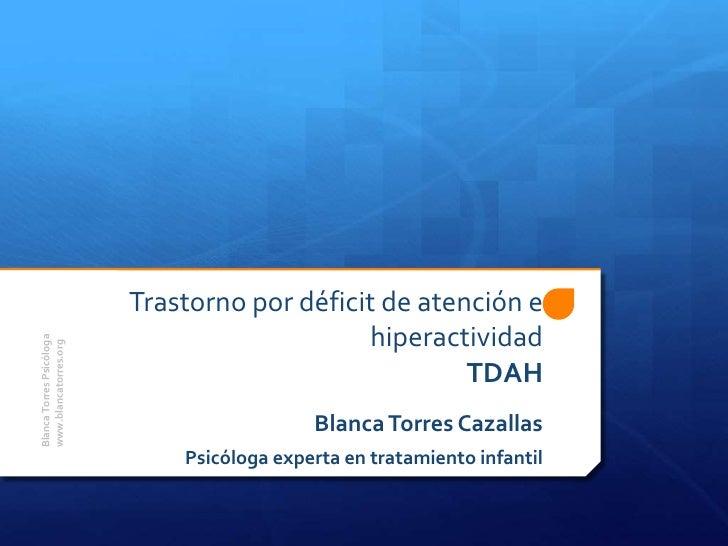 Trastorno por déficit de atención e                                              hiperactividadBlanca Torres Psicólogawww....