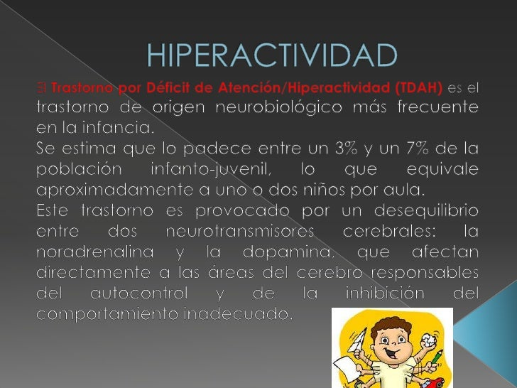 HIPERACTIVIDAD <br />El Trastorno por Déficit de Atención/Hiperactividad (TDAH)es el trastorno de origen neurobiológico má...