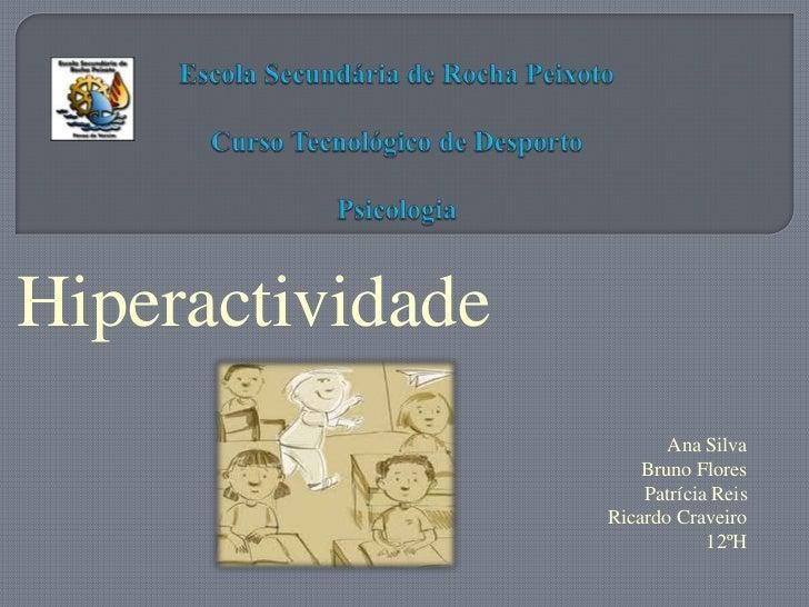 Escola Secundária de Rocha PeixotoCurso Tecnológico de DesportoPsicologia<br />Hiperactividade<br />Ana Silva<br /> Bruno ...