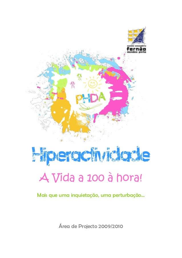 Hiperactividade A Vida a 100 à hora!Mais que uma inquietação, uma perturbação...        Área de Projecto 2009/2010