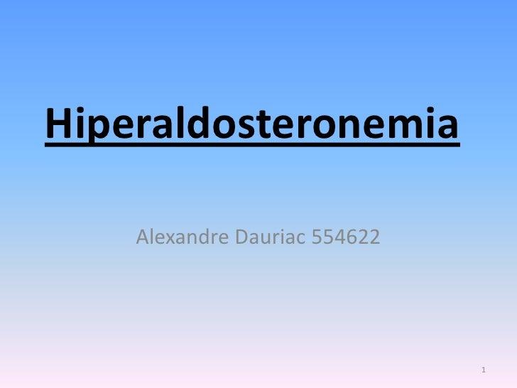 Hiperaldosteronemia    Alexandre Dauriac 554622                               1