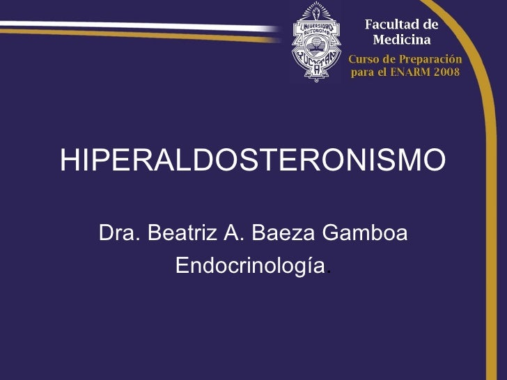 HIPERALDOSTERONISMO Dra. Beatriz A. Baeza Gamboa        Endocrinología.