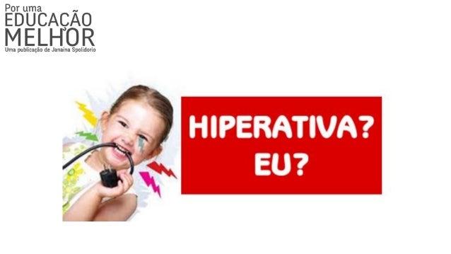 Quando pensamos em hiperatividade, palavras como desatenção, impulsividade e agitação. Claro que não podemos confundir uma...