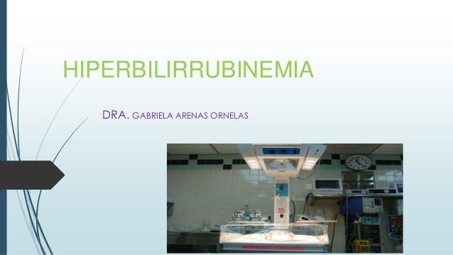 HIPERBILIRRUBINEMIA DRA. GABRIELA ARENAS ORNELAS