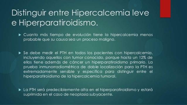 HIPERCALCEMIA ENENFERMEDADES NEOPLÁSICAS.    TUMORES DE OVARIO, RIÑÓN O PULMÓN: PTHrT: Por excesiva producción de péptido...
